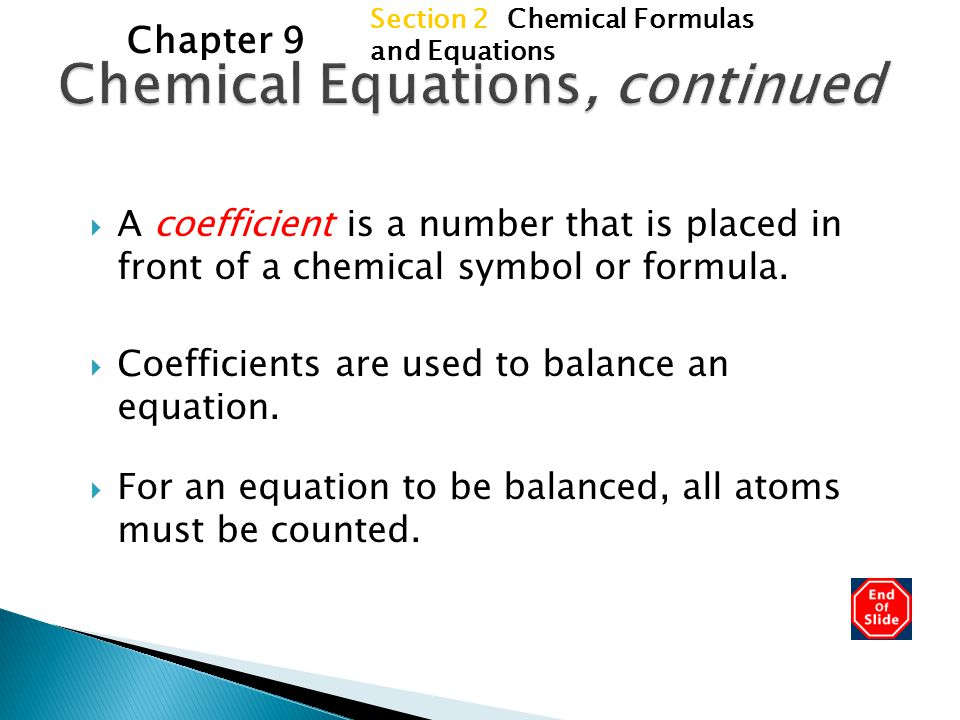 Section 2 Chemical Formulas and Equations Chapter 9  A coefficient is a number that is placed in front of a chemical symbol or formula.  Coefficient