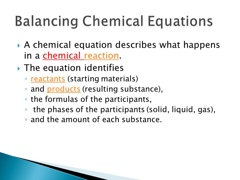  A chemical equation describes what happens in a chemical reaction.reaction  The equation identifies ◦ reactants (starting materials) reactants ◦ an