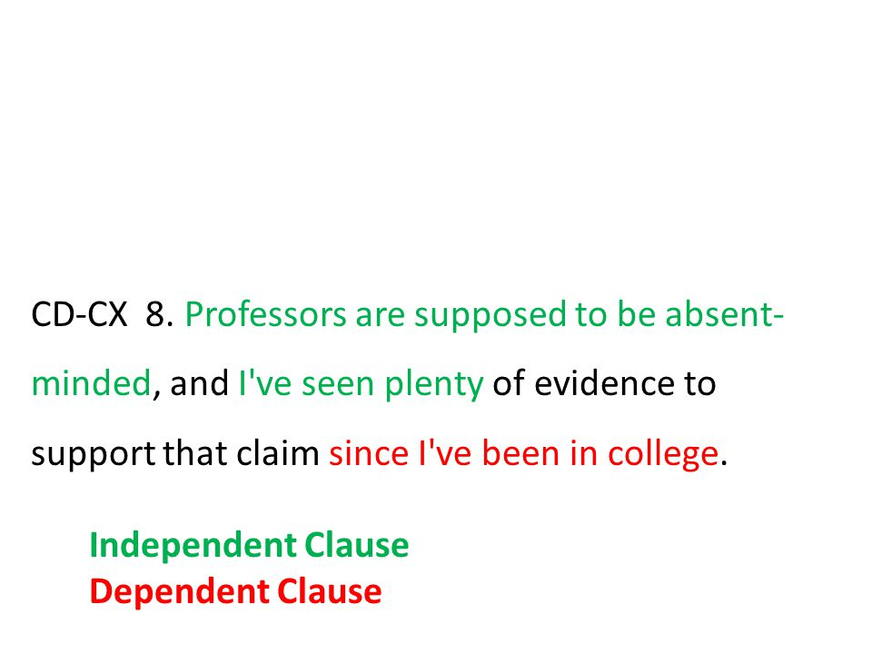 CD-CX 8. Professors are supposed to be absent- minded, and I've seen plenty of evidence to support that claim since I've been in college. Independent