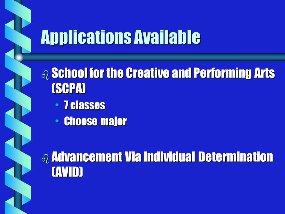 Applications Available b School for the Creative and Performing Arts (SCPA) 7 classes7 classes Choose majorChoose major b Advancement Via Individual Determination (AVID)