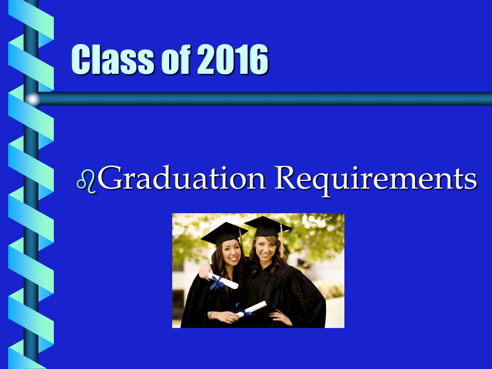 Class of 2016 b Graduation Requirements