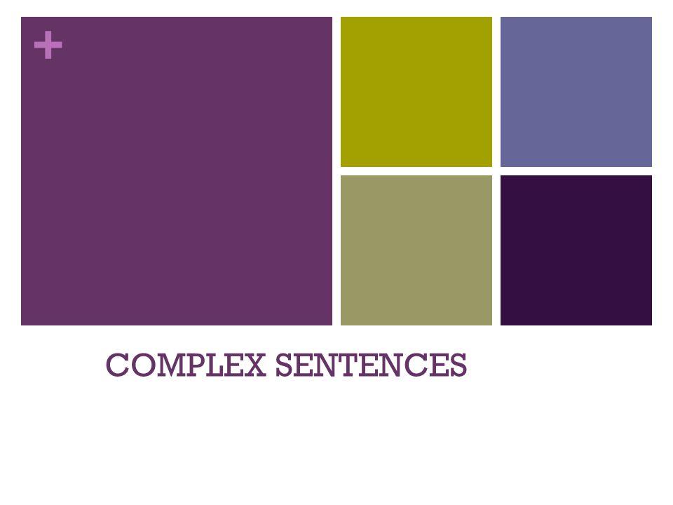 + COMPLEX SENTENCES