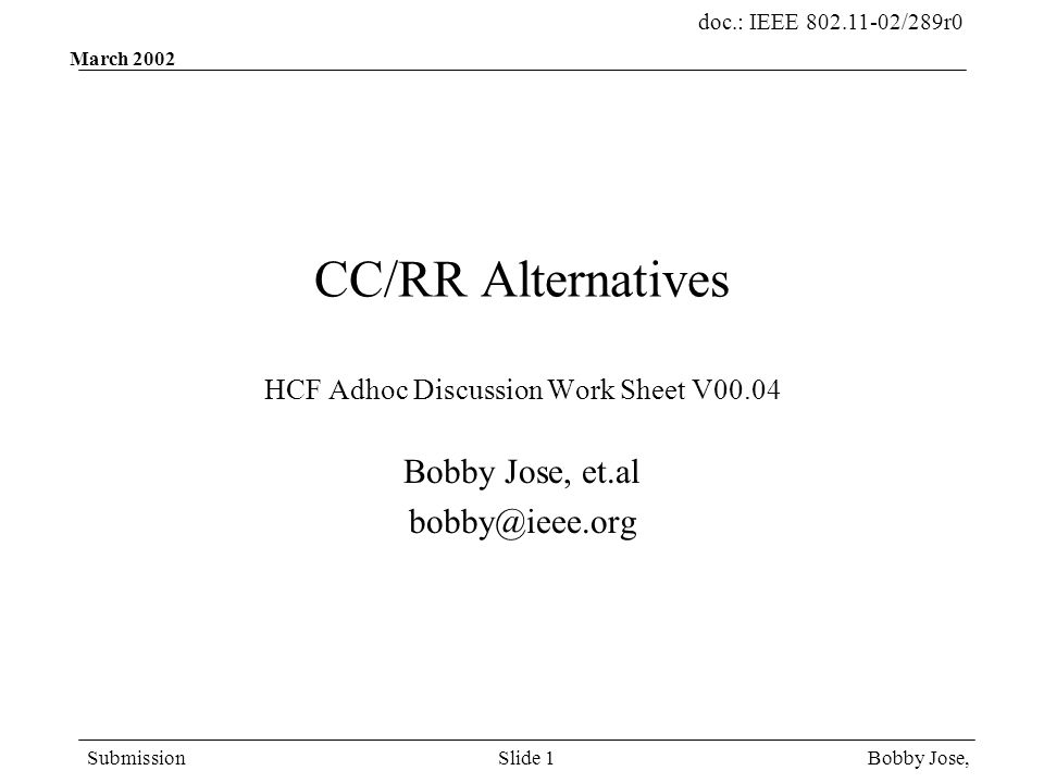 doc.: IEEE 802.11-02/289r0 Submission Bobby Jose,Slide 1 March 2002 CC/RR Alternatives HCF Adhoc Discussion Work Sheet V00.04 Bobby Jose, et.al bobby@ieee.org