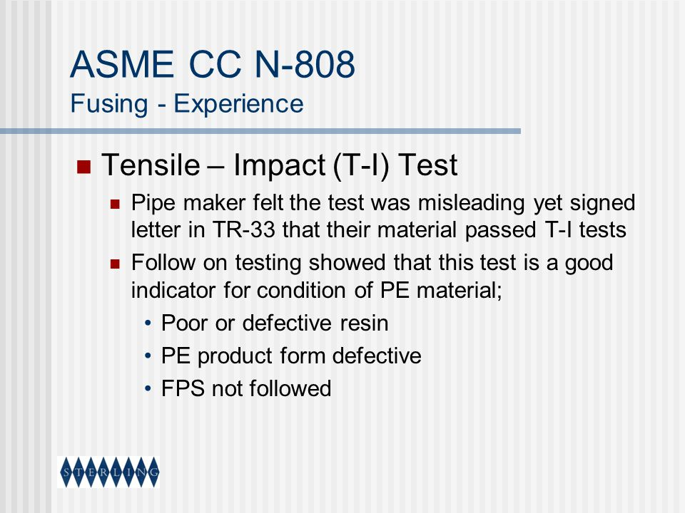 ASME CC N-808 Fusing - Experience Tensile – Impact (T-I) Test Pipe maker felt the test was misleading yet signed letter in TR-33 that their material p