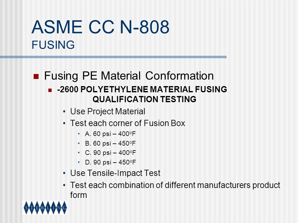 ASME CC N-808 FUSING Fusing PE Material Conformation -2600 POLYETHYLENE MATERIAL FUSING QUALIFICATION TESTING Use Project Material Test each corner of