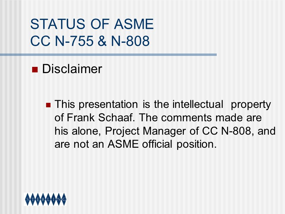 STATUS OF ASME CC N-755 & N-808 Disclaimer This presentation is the intellectual property of Frank Schaaf. The comments made are his alone, Project Ma
