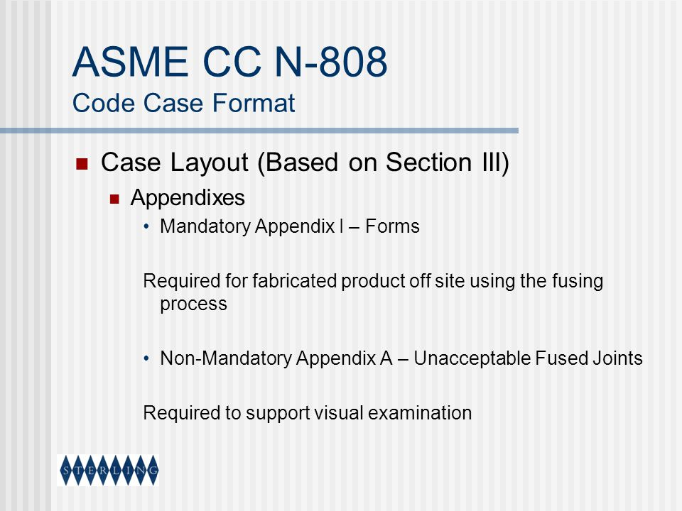 ASME CC N-808 Code Case Format Case Layout (Based on Section III) Appendixes Mandatory Appendix I – Forms Required for fabricated product off site usi
