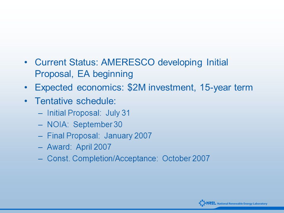 Current Status: AMERESCO developing Initial Proposal, EA beginning Expected economics: $2M investment, 15-year term Tentative schedule: –Initial Propo