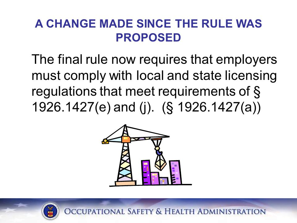 A CHANGE MADE SINCE THE RULE WAS PROPOSED The final rule now requires that employers must comply with local and state licensing regulations that meet