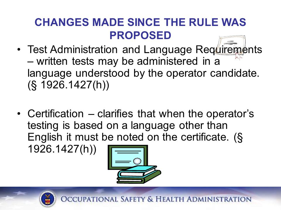 CHANGES MADE SINCE THE RULE WAS PROPOSED Test Administration and Language Requirements – written tests may be administered in a language understood by