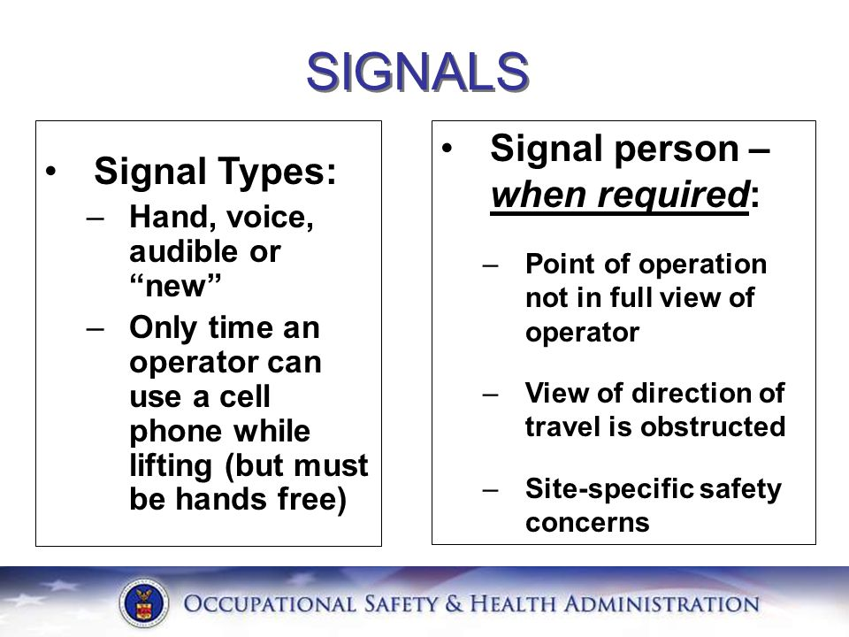 Signal person – when required: –Point of operation not in full view of operator –View of direction of travel is obstructed –Site-specific safety conce