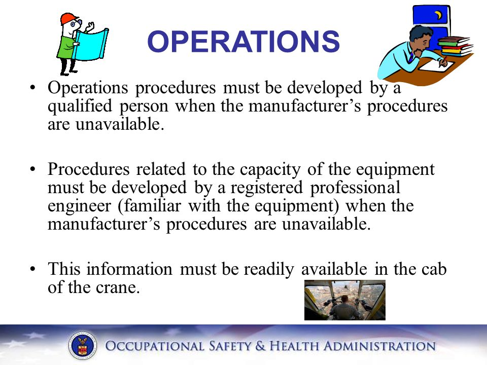 OPERATIONS Operations procedures must be developed by a qualified person when the manufacturer's procedures are unavailable. Procedures related to the