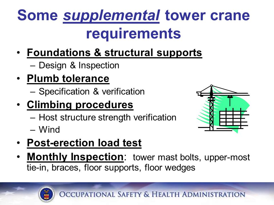 Some supplemental tower crane requirements Foundations & structural supports –Design & Inspection Plumb tolerance –Specification & verification Climbi