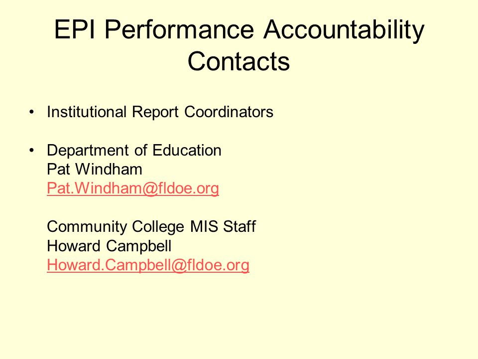 EPI Performance Accountability Contacts Institutional Report Coordinators Department of Education Pat Windham Pat.Windham@fldoe.org Community College