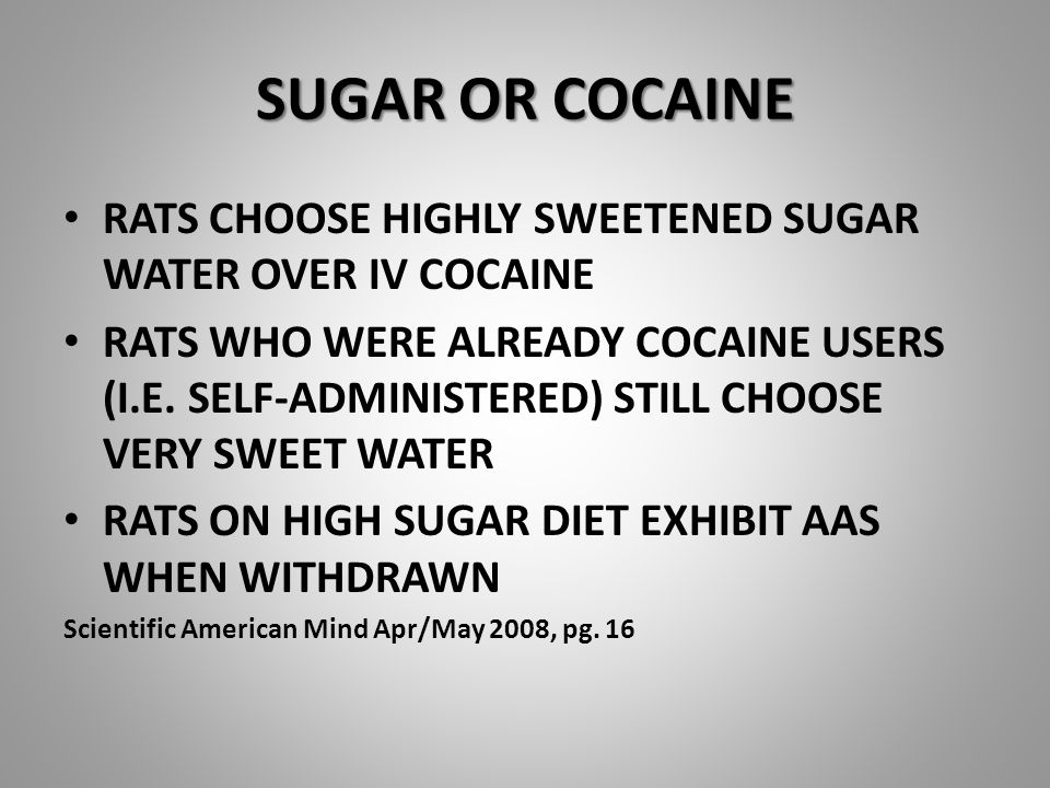 SUGAR OR COCAINE RATS CHOOSE HIGHLY SWEETENED SUGAR WATER OVER IV COCAINE RATS WHO WERE ALREADY COCAINE USERS (I.E.