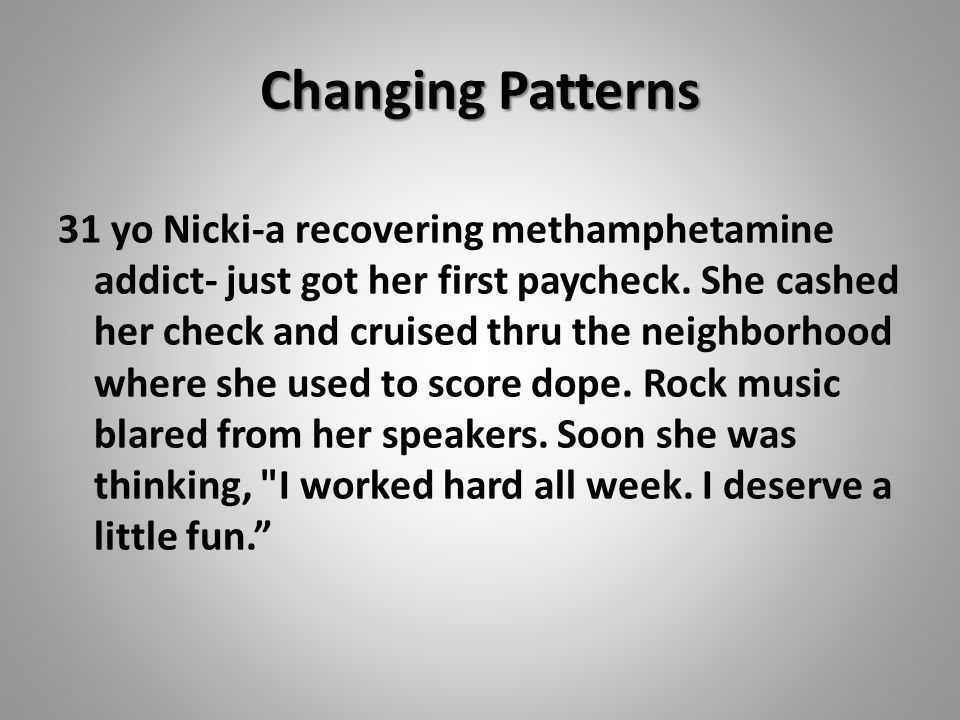 Changing Patterns 31 yo Nicki-a recovering methamphetamine addict- just got her first paycheck.