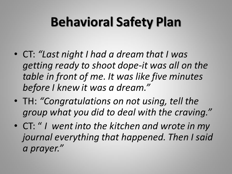 Behavioral Safety Plan CT: Last night I had a dream that I was getting ready to shoot dope-it was all on the table in front of me.
