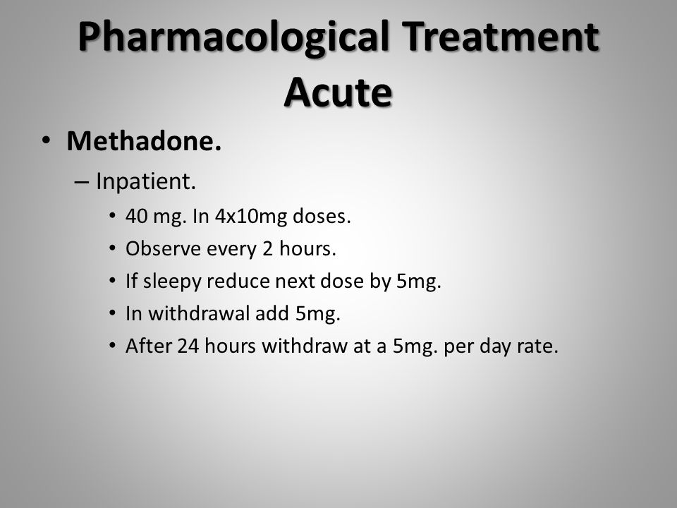 Pharmacological Treatment Acute Methadone. – Inpatient.