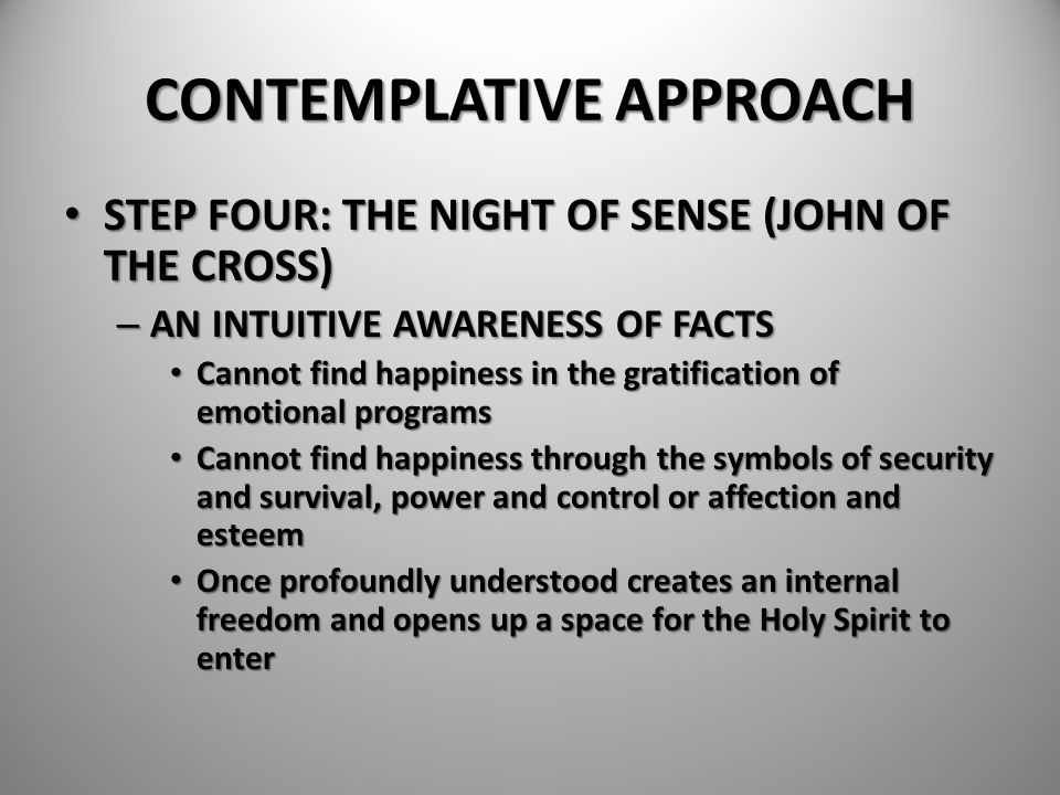 CONTEMPLATIVE APPROACH STEP FOUR: THE NIGHT OF SENSE (JOHN OF THE CROSS) STEP FOUR: THE NIGHT OF SENSE (JOHN OF THE CROSS) – AN INTUITIVE AWARENESS OF