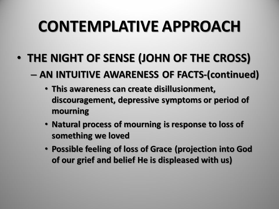 CONTEMPLATIVE APPROACH THE NIGHT OF SENSE (JOHN OF THE CROSS) THE NIGHT OF SENSE (JOHN OF THE CROSS) – AN INTUITIVE AWARENESS OF FACTS-(continued) Thi