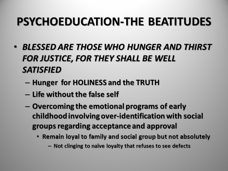 PSYCHOEDUCATION-THE BEATITUDES BLESSED ARE THOSE WHO HUNGER AND THIRST FOR JUSTICE, FOR THEY SHALL BE WELL SATISFIED BLESSED ARE THOSE WHO HUNGER AND