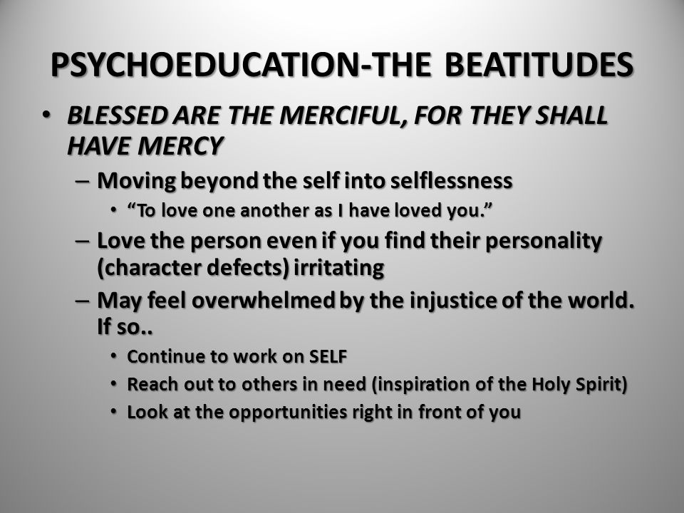 PSYCHOEDUCATION-THE BEATITUDES BLESSED ARE THE MERCIFUL, FOR THEY SHALL HAVE MERCY BLESSED ARE THE MERCIFUL, FOR THEY SHALL HAVE MERCY – Moving beyond