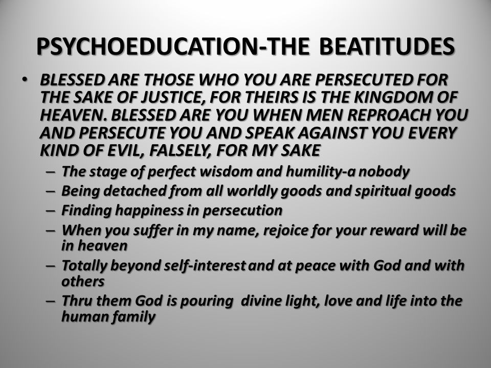 PSYCHOEDUCATION-THE BEATITUDES BLESSED ARE THOSE WHO YOU ARE PERSECUTED FOR THE SAKE OF JUSTICE, FOR THEIRS IS THE KINGDOM OF HEAVEN. BLESSED ARE YOU
