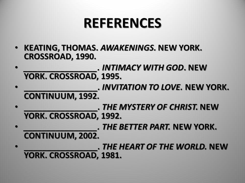 REFERENCES KEATING, THOMAS. AWAKENINGS. NEW YORK. CROSSROAD, 1990. KEATING, THOMAS. AWAKENINGS. NEW YORK. CROSSROAD, 1990. ________________. INTIMACY