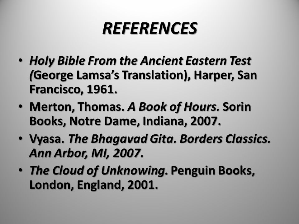 REFERENCES Holy Bible From the Ancient Eastern Test (George Lamsa's Translation), Harper, San Francisco, 1961. Holy Bible From the Ancient Eastern Tes