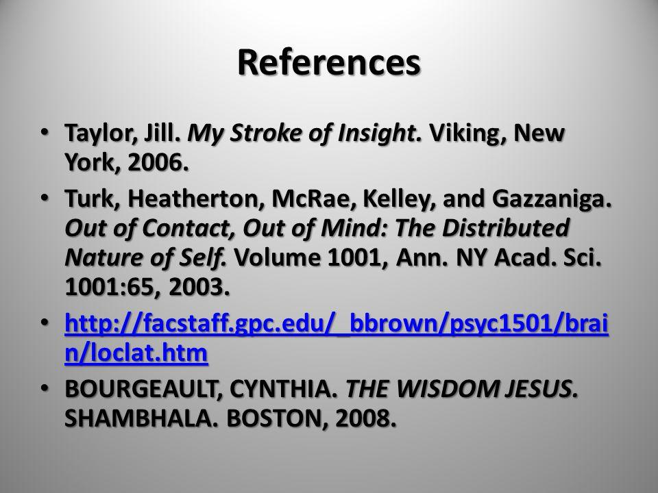 References Taylor, Jill. My Stroke of Insight. Viking, New York, 2006. Taylor, Jill. My Stroke of Insight. Viking, New York, 2006. Turk, Heatherton, M