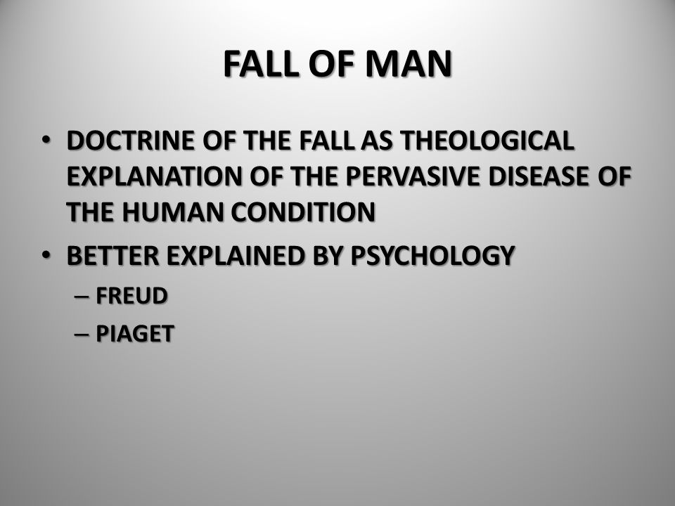 FALL OF MAN DOCTRINE OF THE FALL AS THEOLOGICAL EXPLANATION OF THE PERVASIVE DISEASE OF THE HUMAN CONDITION DOCTRINE OF THE FALL AS THEOLOGICAL EXPLAN