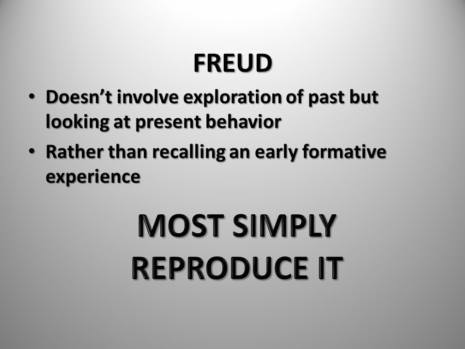 FREUD Doesn't involve exploration of past but looking at present behavior Doesn't involve exploration of past but looking at present behavior Rather t