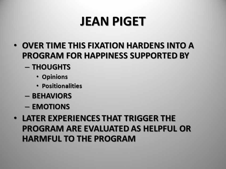 JEAN PIGET OVER TIME THIS FIXATION HARDENS INTO A PROGRAM FOR HAPPINESS SUPPORTED BY OVER TIME THIS FIXATION HARDENS INTO A PROGRAM FOR HAPPINESS SUPP