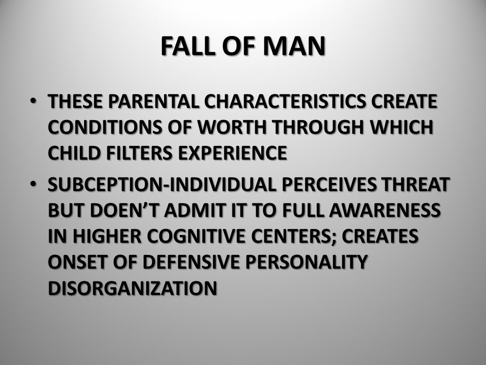 FALL OF MAN THESE PARENTAL CHARACTERISTICS CREATE CONDITIONS OF WORTH THROUGH WHICH CHILD FILTERS EXPERIENCE THESE PARENTAL CHARACTERISTICS CREATE CON