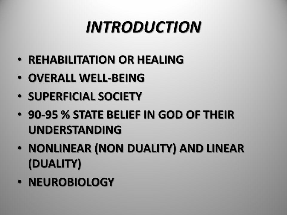 INTRODUCTION REHABILITATION OR HEALING REHABILITATION OR HEALING OVERALL WELL-BEING OVERALL WELL-BEING SUPERFICIAL SOCIETY SUPERFICIAL SOCIETY 90-95 %