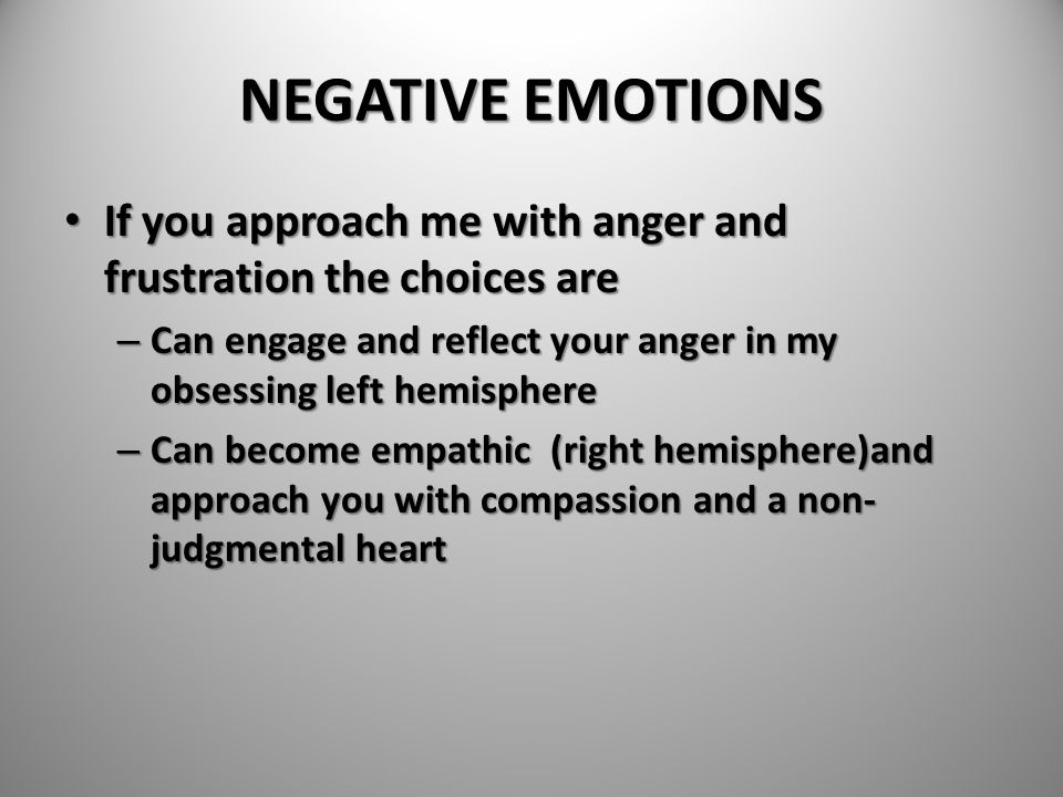 NEGATIVE EMOTIONS If you approach me with anger and frustration the choices are If you approach me with anger and frustration the choices are – Can en