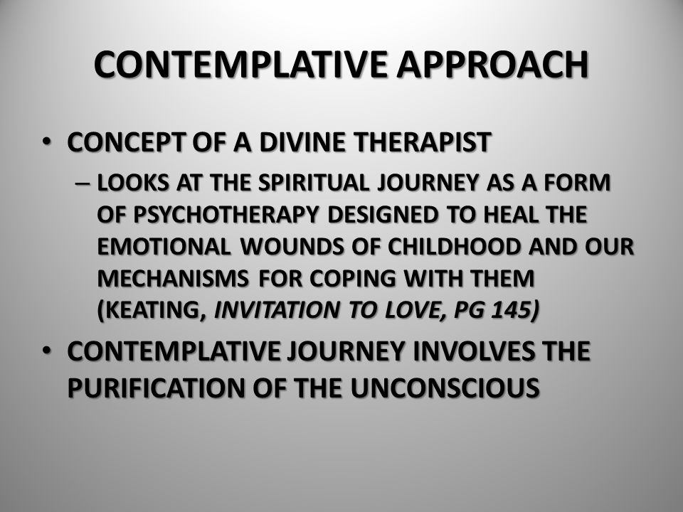 CONTEMPLATIVE APPROACH CONCEPT OF A DIVINE THERAPIST CONCEPT OF A DIVINE THERAPIST – LOOKS AT THE SPIRITUAL JOURNEY AS A FORM OF PSYCHOTHERAPY DESIGNE