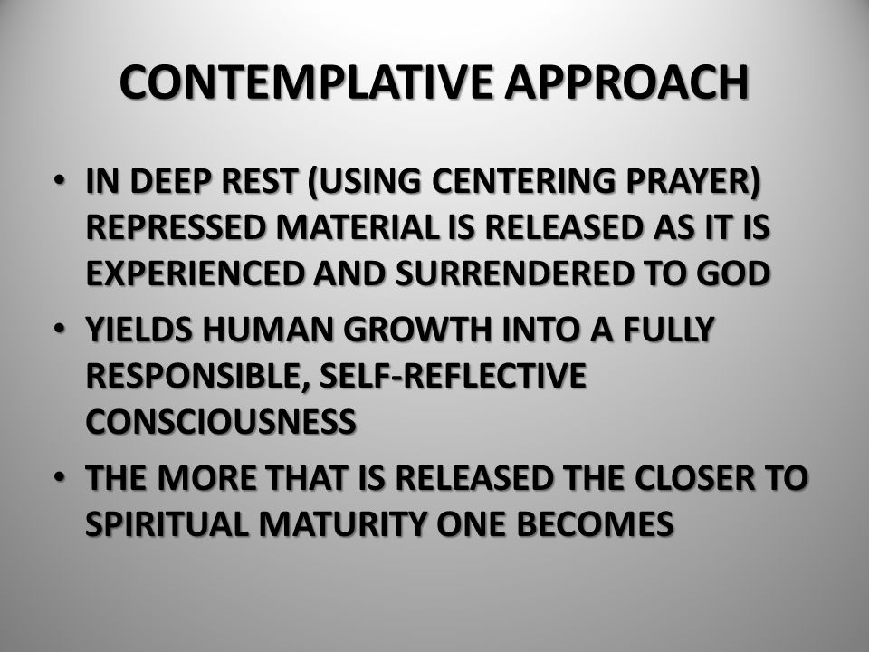 CONTEMPLATIVE APPROACH IN DEEP REST (USING CENTERING PRAYER) REPRESSED MATERIAL IS RELEASED AS IT IS EXPERIENCED AND SURRENDERED TO GOD IN DEEP REST (