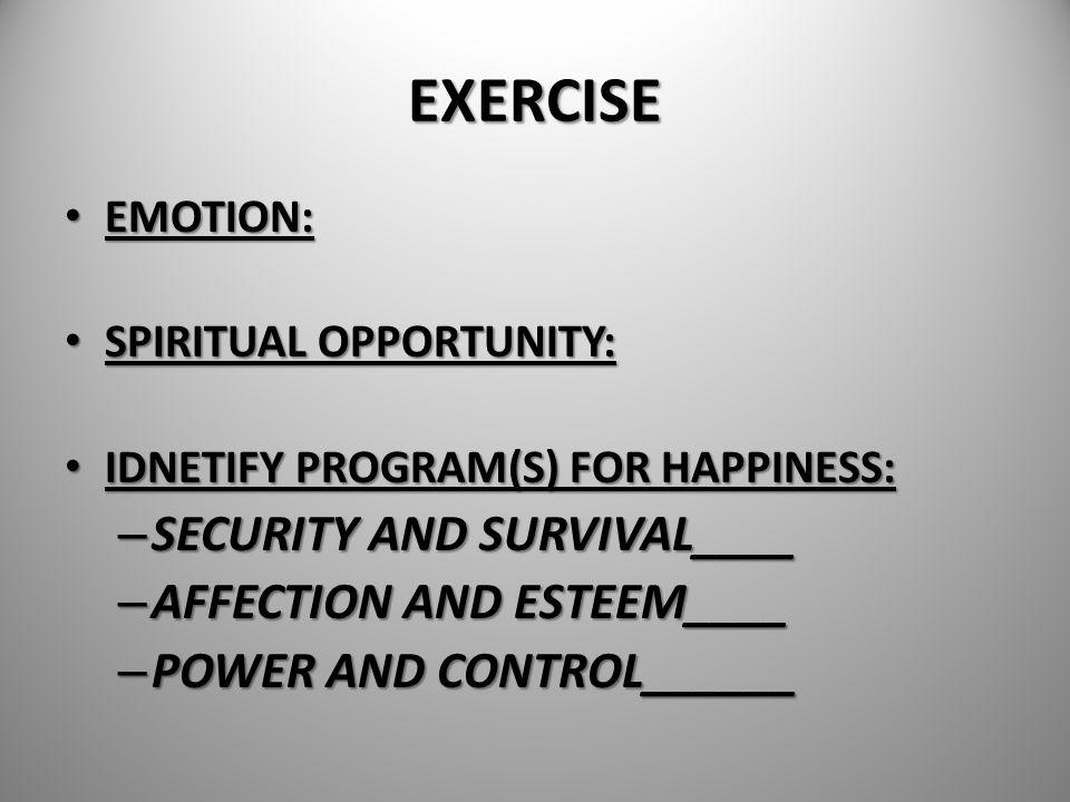 EXERCISE EMOTION: EMOTION: SPIRITUAL OPPORTUNITY: SPIRITUAL OPPORTUNITY: IDNETIFY PROGRAM(S) FOR HAPPINESS: IDNETIFY PROGRAM(S) FOR HAPPINESS: – SECUR