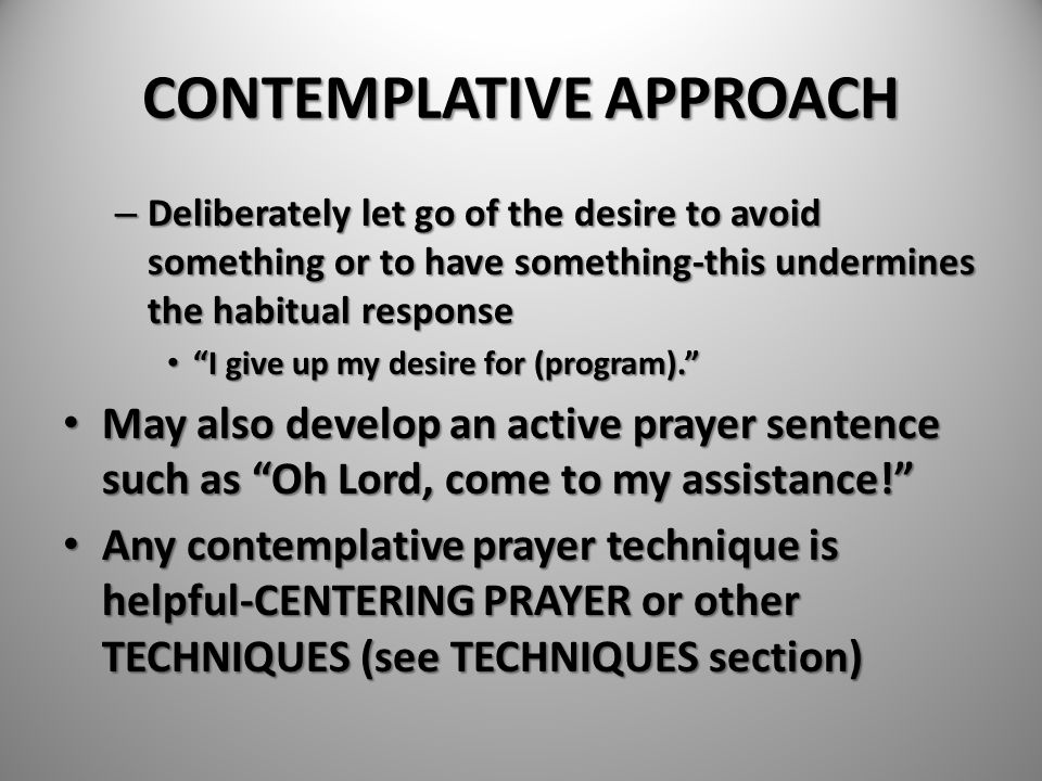 """CONTEMPLATIVE APPROACH – Deliberately let go of the desire to avoid something or to have something-this undermines the habitual response """"I give up my"""