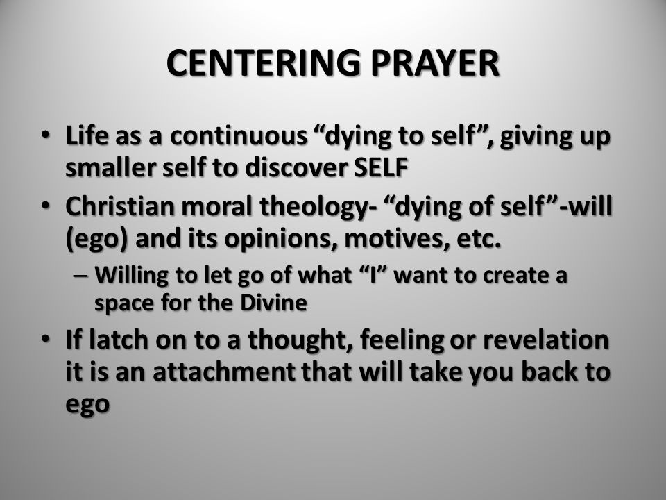 """CENTERING PRAYER Life as a continuous """"dying to self"""", giving up smaller self to discover SELF Life as a continuous """"dying to self"""", giving up smaller"""