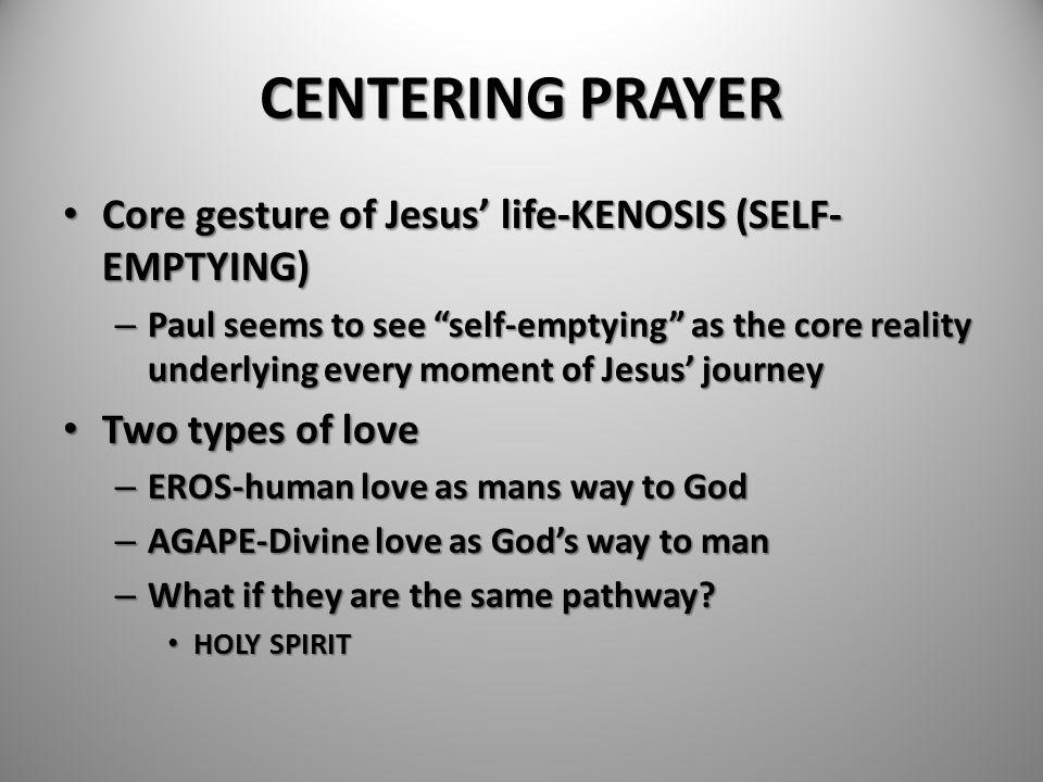 "CENTERING PRAYER Core gesture of Jesus' life-KENOSIS (SELF- EMPTYING) Core gesture of Jesus' life-KENOSIS (SELF- EMPTYING) – Paul seems to see ""self-e"