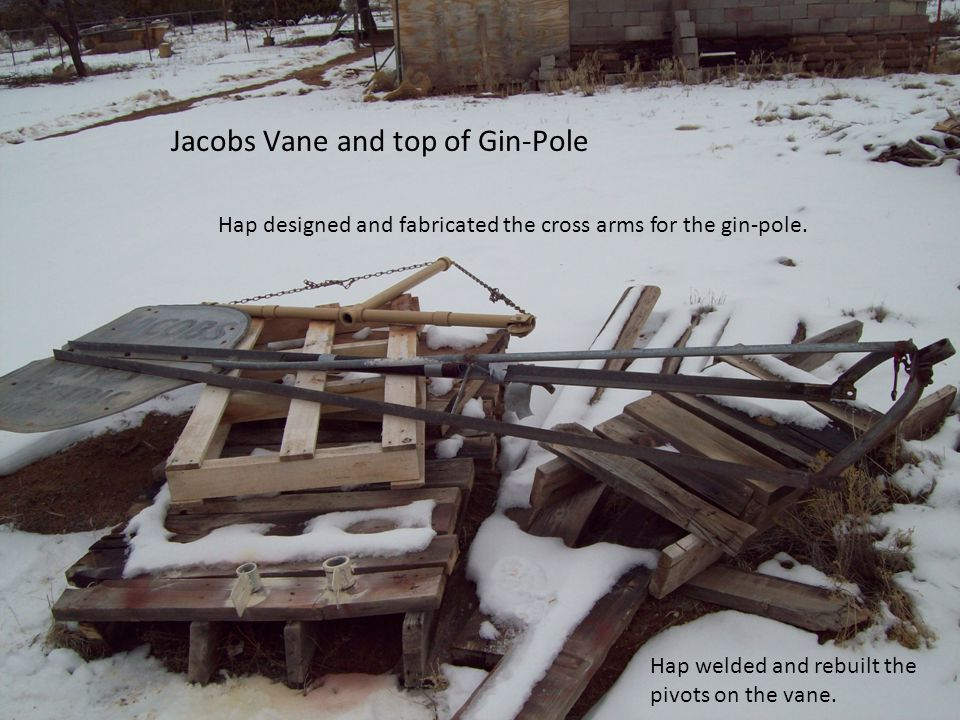 Jacobs Vane and top of Gin-Pole Hap welded and rebuilt the pivots on the vane.