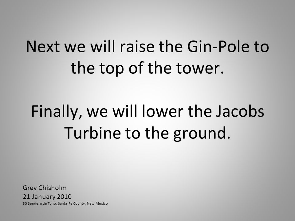 Next we will raise the Gin-Pole to the top of the tower.