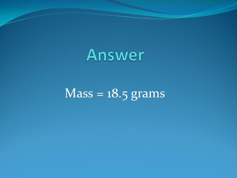Mass = 18.5 grams