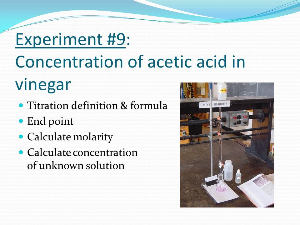 Experiment #9: Concentration of acetic acid in vinegar Titration definition & formula End point Calculate molarity Calculate concentration of unknown