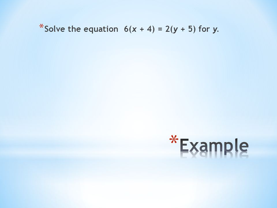 * Solve the equation 6(x + 4) = 2(y + 5) for y.