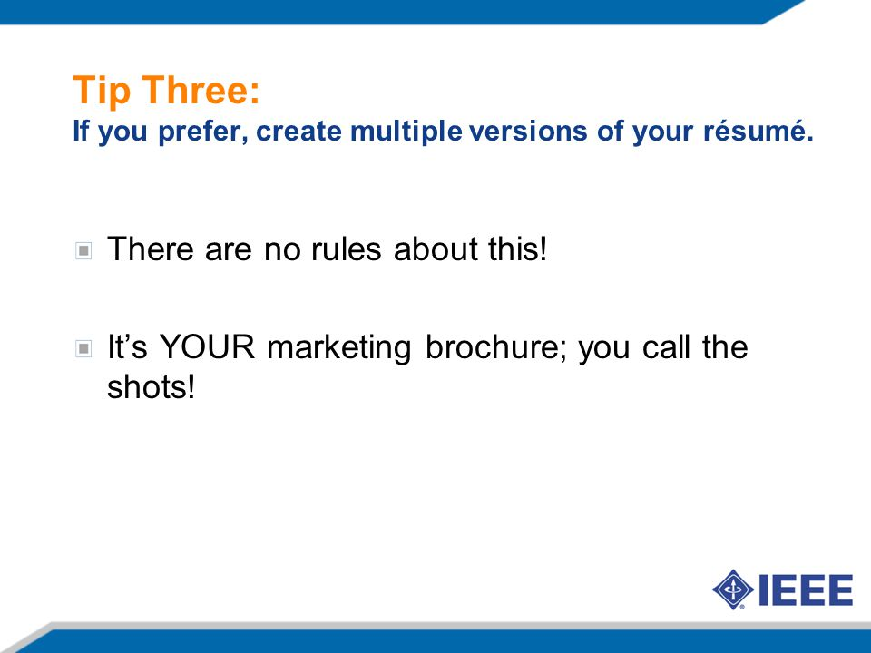 Tip Three: If you prefer, create multiple versions of your résumé.