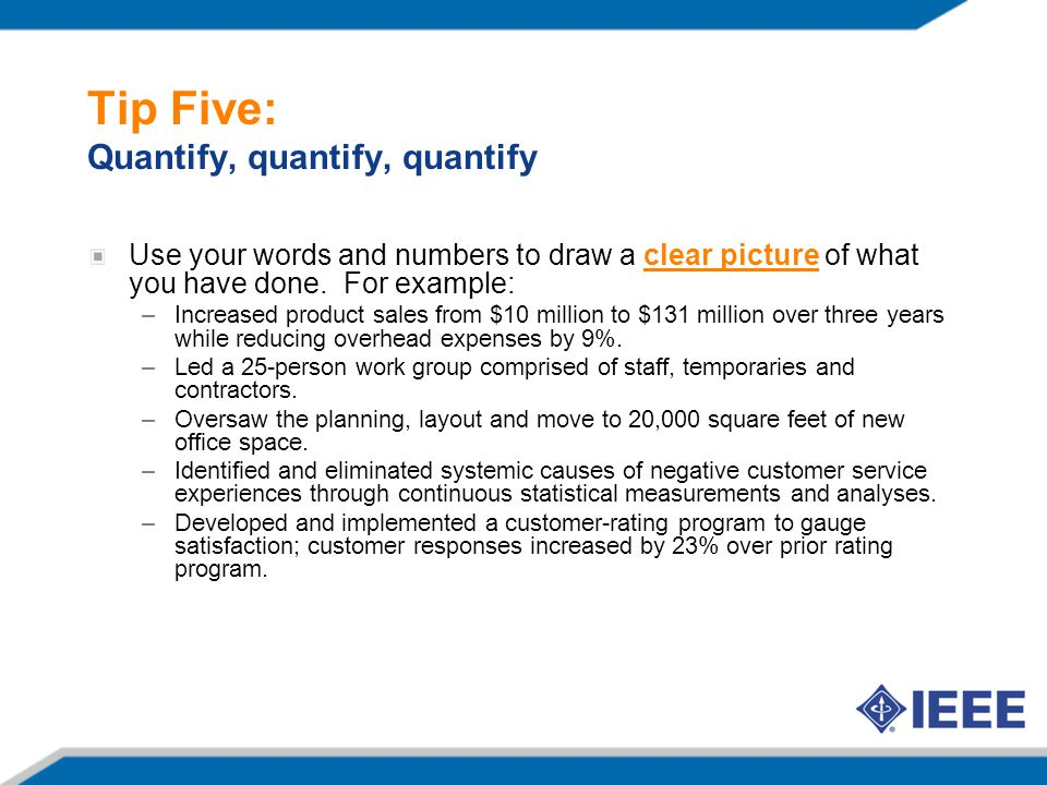 Tip Five: Quantify, quantify, quantify Use your words and numbers to draw a clear picture of what you have done.