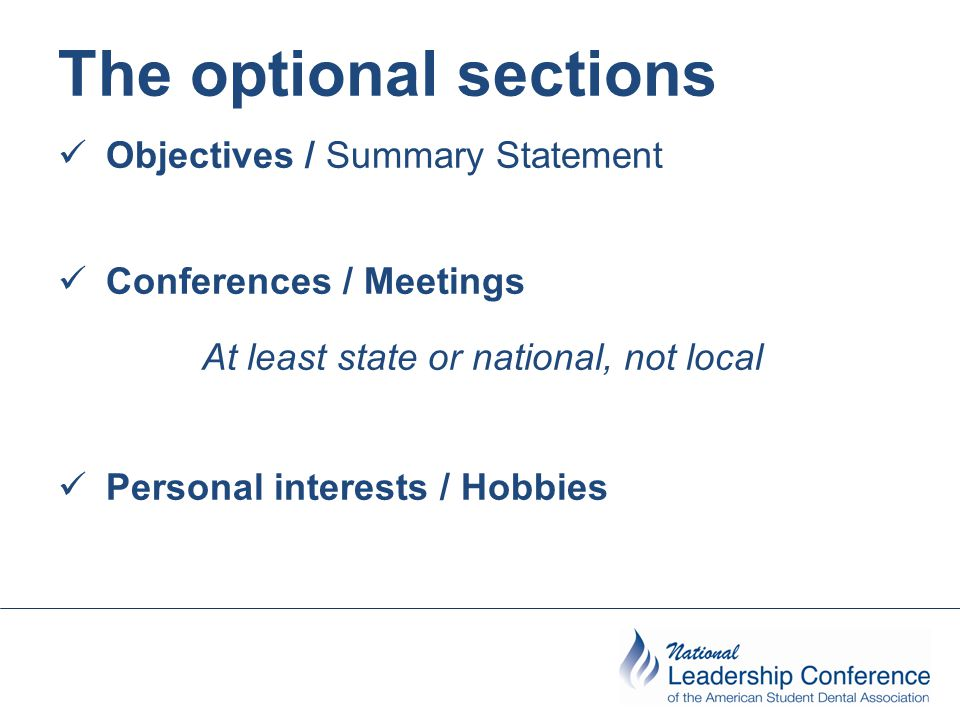 The optional sections Objectives / Summary Statement Conferences / Meetings At least state or national, not local Personal interests / Hobbies